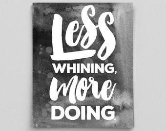 Less Whining More Doing Print Inspirational Print Typography Print Calligraphy Poster Motivational Poster Motivation Cute Office Decor Art