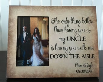 Personalized wedding picture frame for uncle // The only thing better than having you as my uncle is having you walk me down the aisle