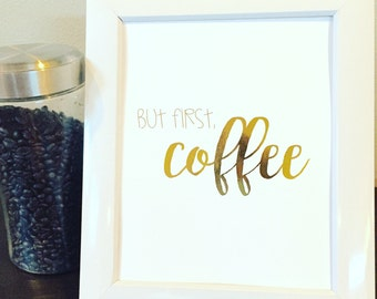 Home decor-But first coffee-Gold Foil Print