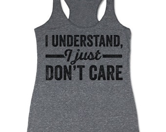 I Understand I Just Don't Care Tank Top. Funny Racerback Tanks for Women. Tumblr Tanks.