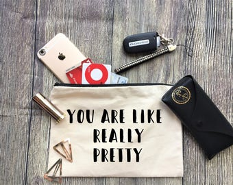 You are like really pretty Pouch / Cosmetic Bag, Bridesmaid Gift, Make Up Bag, Cosmetic Bag, Cosmetic make up, Bridesmaid Bag