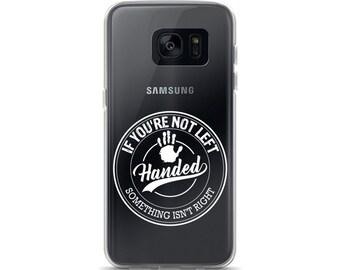 If You're Not Left Handed Something Isn't Right Samsung Case