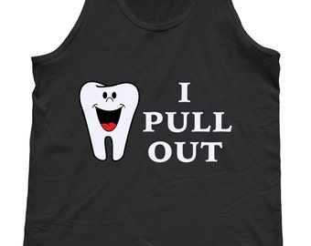 I Pull Out Tank Top - Dental Gifts - Dental Student - Dentist Gift - Dental School - Gifts For Dentist - Dental Gag - Dental Tshirts