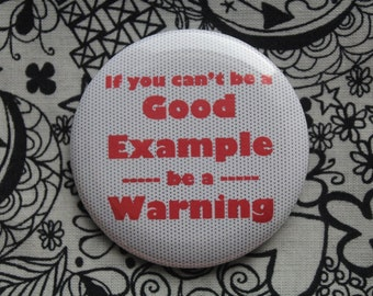 If you can't be a good example, be a warning - 2.25 inch pinback button badgeor magnet