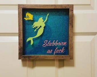 Stubborn AF Little Mermaid