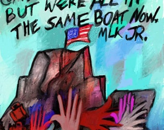 Martin Luther King Junior Quote:  We May have all Come on Different Ships but We Are All in the Same Boat Now