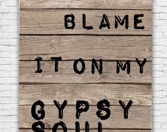 Blame it on my Gypsy Soul printable dorm room home decor Printable Quote Art Print 8x10 Distressed Calligraphy