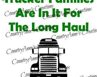 "SVG PNG DXF Eps Ai Wpc Cut file for Silhouette, Cricut, Pazzles  - ""Trucker families are in for long haul"" svg"