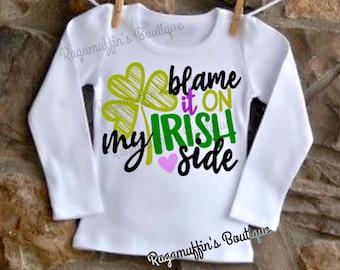Blame it on My Irish Side shirt, four leaf clover shirt, Saint Patrick's day shirt, Saint Patty's day shirt, girls Saint Patricks day shirt