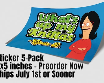 What's up my Knitta's Bob's Burgers Sticker Pack - 5 3x5 Inch Stickers - Pre-Order Now Ships July 1st (or sooner!)