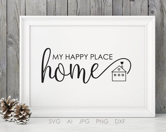 Quote about Home SVG Saying to Print, Happy place Home Sign Quote Typography, SVG Silhouette Stencil, DXF Design Crafts, Housewarming Gift