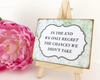 In The End We Only Regret The Chances We Didn't Take...