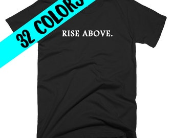 Rise Above T-Shirt, Empowerment T-Shirt, Rise Above Shirt, Life Motto Shirt, Self-Worth Shirt, Self-Love T-Shirt, Motivational T-Shirt