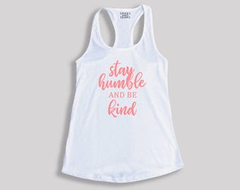 Stay Humble and Be Kind racerback tank top - tank top - quote tank top - inspirational top - quote shirt - saying shirt - quote - tank top