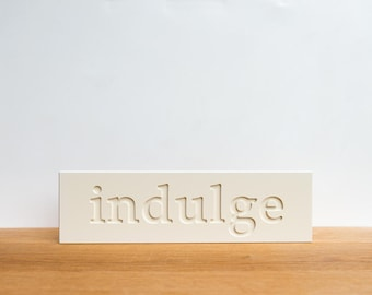 Wall Decor Sign - 'Indulge',  word decor, signage, wall art, typography, food signage, inspirational, art block