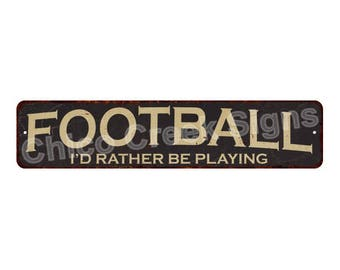 Football Id Rather Be Playing Vintage Look Rustic Chic Metal Sign 4x18 4180013