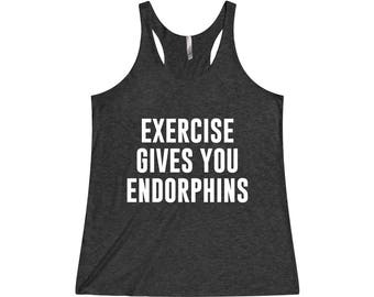 Exercise Gives You Endorphins - Funny Workout Tank, Funny Gym Tank, Gym Tank, Gym Tank Top, Workout Tank Top, Gym Shirt, Fitness Tank