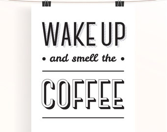 Wake up and smell the coffee - kitchen art - home decor wall art - coffee poster - black and white - monochrome art - typography print