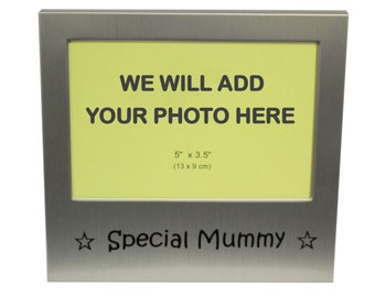 Your Own Photo In A Frame - Special Mummy - photo frame - 5 x 3.5 inches photo size - aluminium satin silver colour- MF0019PHOTO