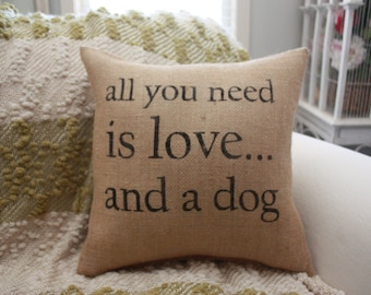 Burlap Pillow / All You Need is Love.. and A Dog