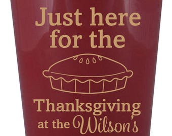 Just here for the pie, Thanksgiving Party Favor- 16 oz. Reusable Plastic Stadium Cup- Minimum Purchase of 12 Cups!