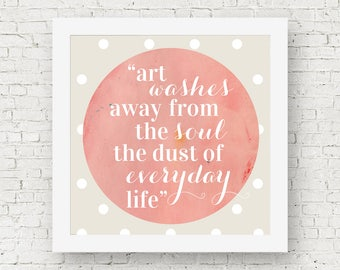Artist quotes, famous quotes, Picasso print Pablo Picasso quote art, gifts for artists, square quote print, art washes dust of everyday life
