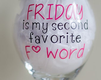 Friday is my second favorite F word - Funny wine glasses - Cute wine glasses - Adult gifts - Birthday gift - Wine glass with sayings