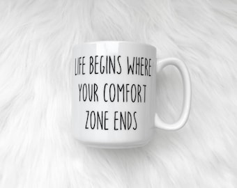 Life begins where your comfort zone ends Mug