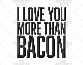 I Love You More Than Bacon Funny Quote Machine Embroidery Pattern Design