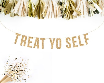 TREAT YO SELF Glitter Banner. Glitter Treat Yo Self Banner, Glitter Banner Gold Banner, Glitter Party Decor, Glitter Banner Gold Party Decor