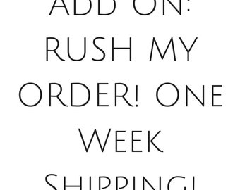 RUSH MY ORDER!! 1 Week Shipping