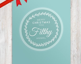 "Merry Christmas you ""Filthy"" ANIMAL - Funny Printable Christmas Card"