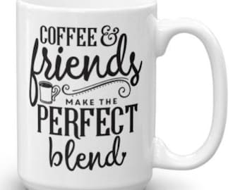 MULTIPLE SIZES AVAILABLE Coffee and Friends Make the Perfect Blend Coffee Mug