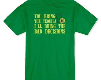 You Bring The Tequila I'll Bring The Bad Decisions Men's Kelly Green T-shirt