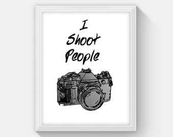 Photographer Gift, I Shoot People Art Print, Digital Download, Camera, Funny Wall Art, Home Decor, Photographer humorous art