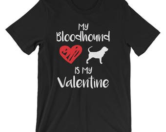 My Bloodhound is My Valentine, Anti Valentine Shirt, Bloodhound Lover, Love Bloodhounds TShirt, Valentines Dog Day, Bloodhound Gift