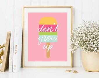 Dont grow up print, children print, kid print, kid room print, nursery print, nursery wall art, nursery decor, popsicle print, ice cream