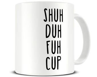 Funny Coffee Mug - Shuh Duh Fuh Cup - Funny Boyfriend Gift - Shut the Fu*k Up - STFU - Rude Mug - Fuck Mug - Swearing Gift - MG642