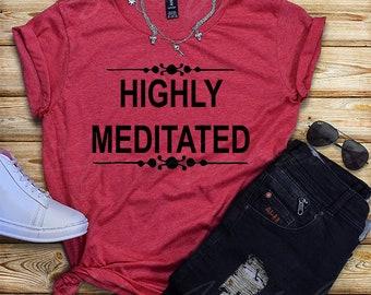 Highly Meditated Shirt, Yoga T-shirt, Hipster, Workout, Gym Shirts, Funny Yoga Tshirts