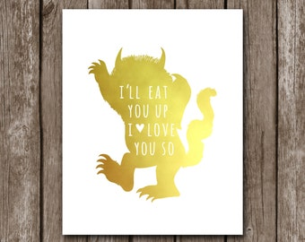 Where The Wild Things Are - I'll Eat You Up I Love You So, Nursery Decor for Boy for Girl - Gold Foil Wall Art - Print - Baby Shower Jungle