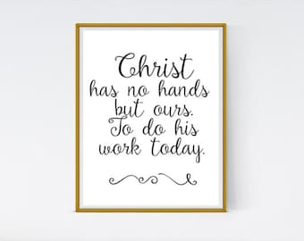 Christ has no hands but ours, christian print, christian quote print, encouragament print, inspirational print art, inspirational quote