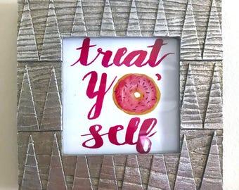 Treat Yo' Self Print