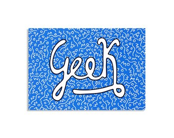 Geek—Hand made/hand lettered sarcastic insult postcard with a Blue and white geometric pattern