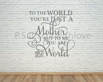 To the world your're just a mother, but to me/us you are the world - svg - quote - PNG