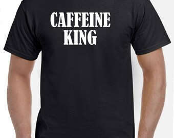 Funny Caffeine King T Shirt