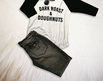 Dark Roast and Doughnuts Shirt Coffee TShirt Coffee Graphic Baseball Tee Donuts Shirt Women Clothing Tumblr Fashion Blogger Shirt Top