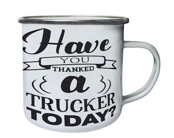 Have you thanked a trucker ,Tin, Enamel 10oz Mug w122e