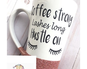 Coffee Strong || Lashes Long || Hustle on glitter dipped coffee mug