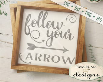 Follow Your Arrow SVG - arrow svg - motivational svg - follow svg  - arrow cutting file - Commercial Use svg, dxf, png, jpg
