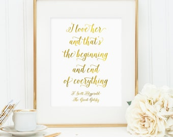Great Gatsby quote, I love her and that's the beginning and end of everything print, F. Scott Fitzgerald, faux gold foil print (digital JPG)